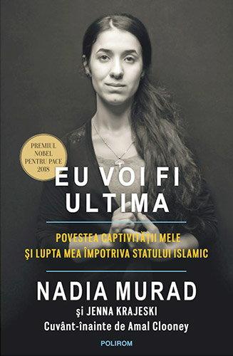 Eu voi fi ultima. Povestea captivitatii mele si lupta mea impotriva Statului Islamic - Nadia Murad, Jenna Krajeski, Amal Clooney