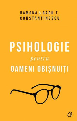 Psihologie pentru oameni obisnuiti - Ramona Constantinescu, Radu F. Constantinescu