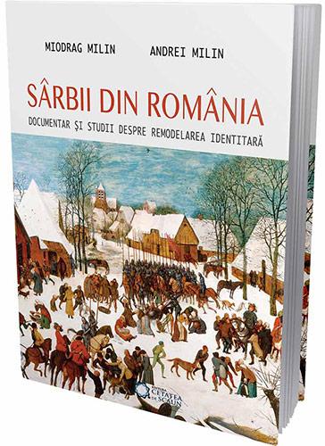 Sarbii din Romania. Documentar si studii despre remodelarea identitara - Miodrag Milin, Andrei Milin