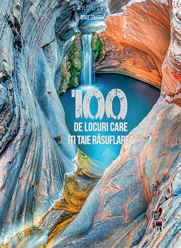 100 de locuri care iti taie rasuflarea - Brice Gruet